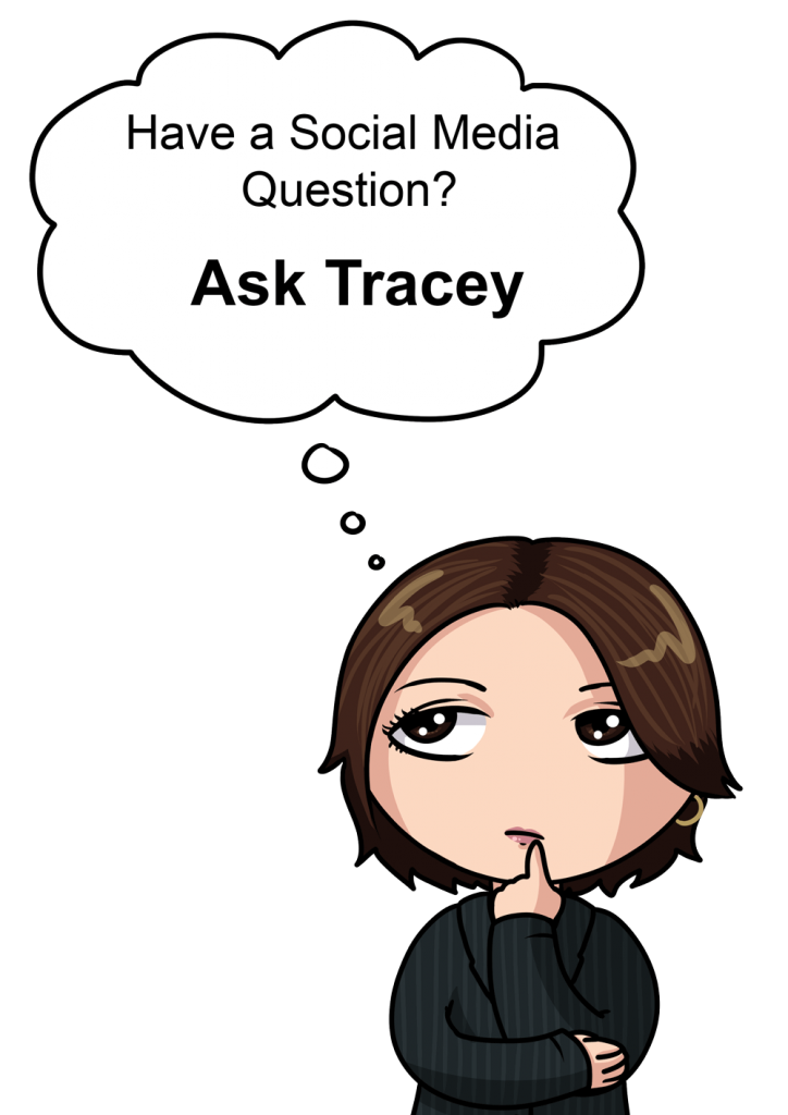 Have Social Media Questions? - Ask Tracey